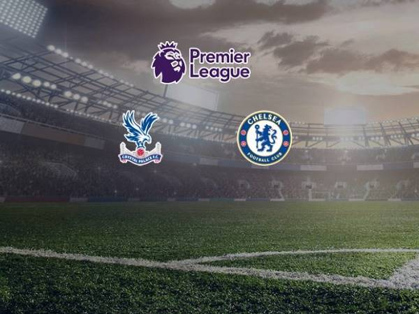 Soi kèo Crystal Palace vs Chelsea 00h00, 8/7 - Ngoại Hạng Anh